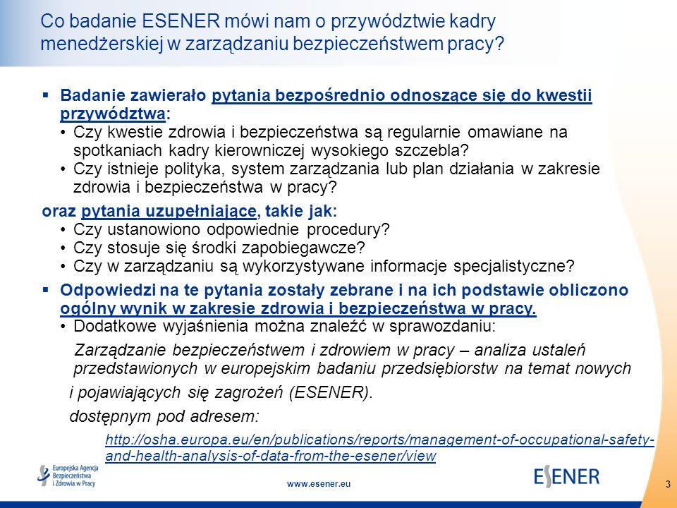 3 www.esener.eu Co badanie ESENER mówi nam o przywództwie kadry menedżerskiej w zarządzaniu bezpieczeństwem pracy?  Badanie zawierało pytania bezpośr