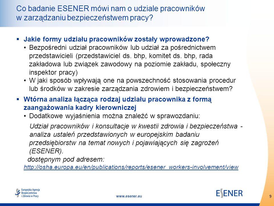 9 www.esener.eu Co badanie ESENER mówi nam o udziale pracowników w zarządzaniu bezpieczeństwem pracy?  Jakie formy udziału pracowników zostały wprowa