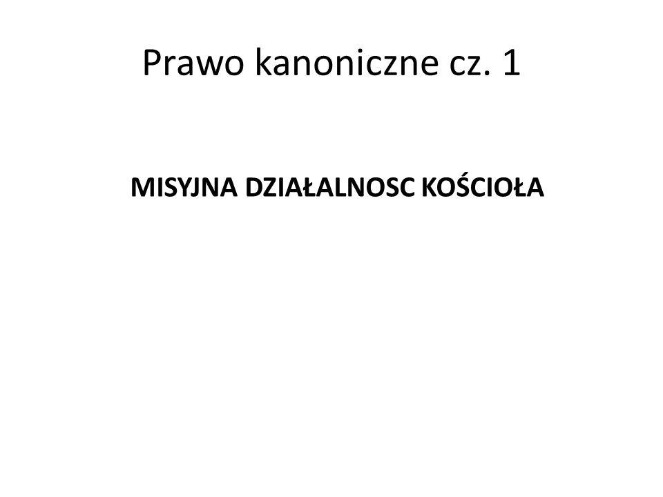 Prawo kanoniczne cz. 1 MISYJNA DZIAŁALNOSC KOŚCIOŁA