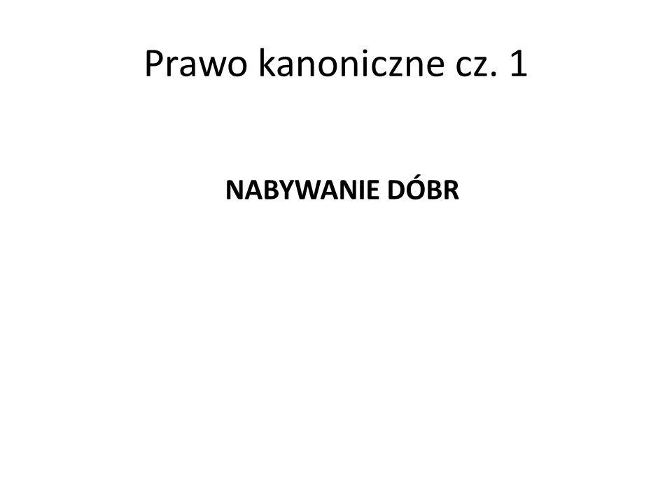 Prawo kanoniczne cz. 1 NABYWANIE DÓBR