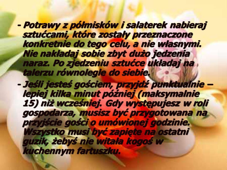 - Potrawy z półmisków i salaterek nabieraj sztućcami, które zostały przeznaczone konkretnie do tego celu, a nie własnymi. Nie nakładaj sobie zbyt dużo