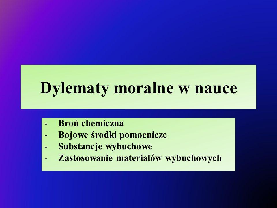 Dylematy moralne w nauce -Broń chemiczna -Bojowe środki pomocnicze -Substancje wybuchowe -Zastosowanie materiałów wybuchowych