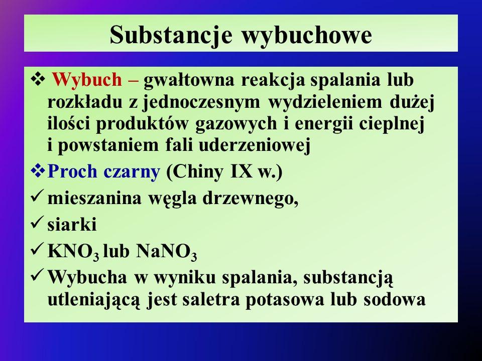 Substancje wybuchowe  Wybuch – gwałtowna reakcja spalania lub rozkładu z jednoczesnym wydzieleniem dużej ilości produktów gazowych i energii cieplnej i powstaniem fali uderzeniowej  Proch czarny (Chiny IX w.) mieszanina węgla drzewnego, siarki KNO 3 lub NaNO 3 Wybucha w wyniku spalania, substancją utleniającą jest saletra potasowa lub sodowa