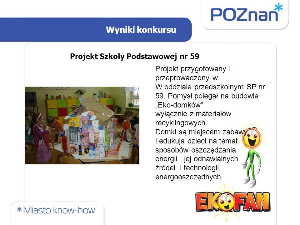 Wyniki konkursu Projekt Szkoły Podstawowej nr 59 Projekt przygotowany i przeprowadzony w W oddziale przedszkolnym SP nr 59.