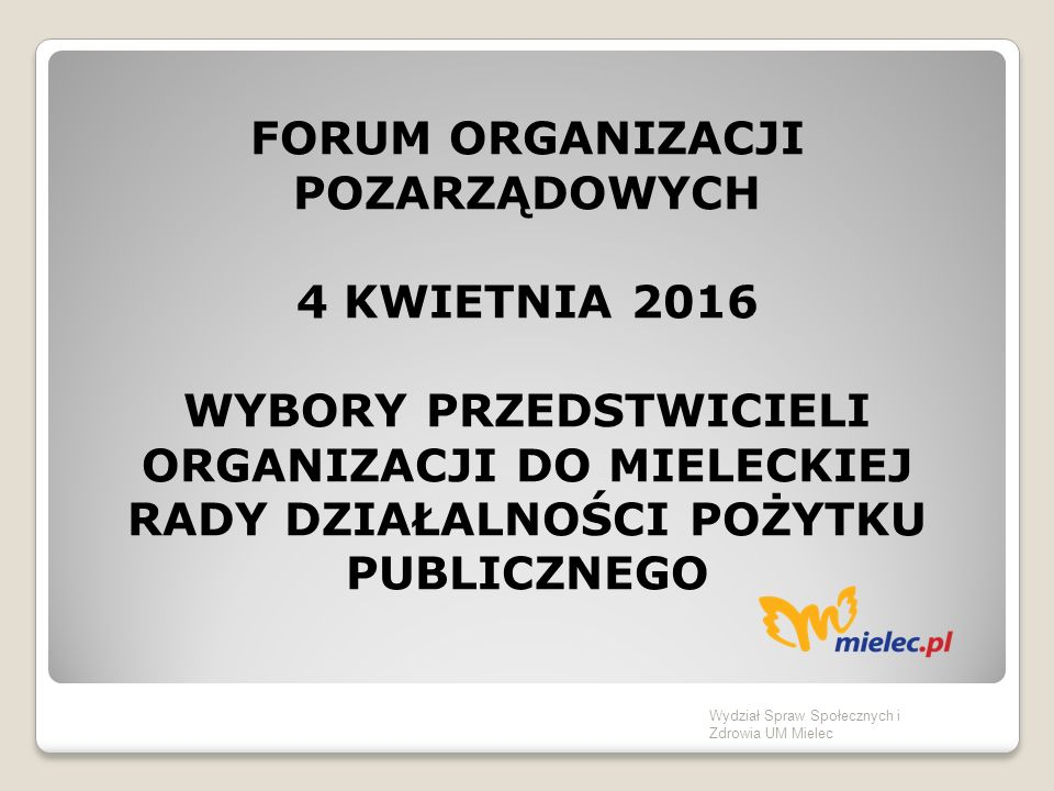 PORZĄDEK ZEBRANIA: Powitanie uczestników spotkania, Wybór 2 przedstawicieli organizacji do składu Komisji Wyborczej, Prezentacja Kandydatów do MRDPP, Pytania do kandydatów, Głosowanie.