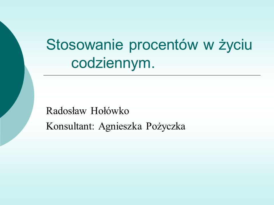 Stosowanie procentów w życiu codziennym. Radosław Hołówko Konsultant: Agnieszka Pożyczka