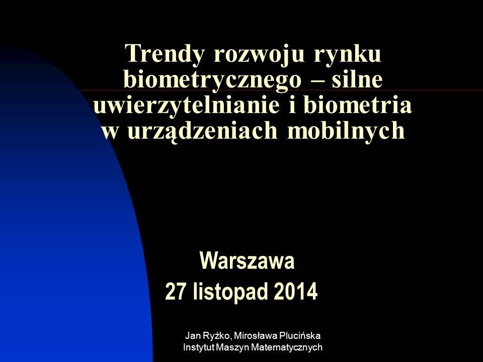 2016-05-31 Jan Ryżko, Mirosława Plucińska Instytut Maszyn Matematycznych 2 Spis treści Uwierzytelnianie wczoraj i dziś Przymierze FIDO Rynek biometryczny Techniki Zastosowania z szczególnym uwzględnieniem urządzeń mobilnych Nowe elementy i oceny