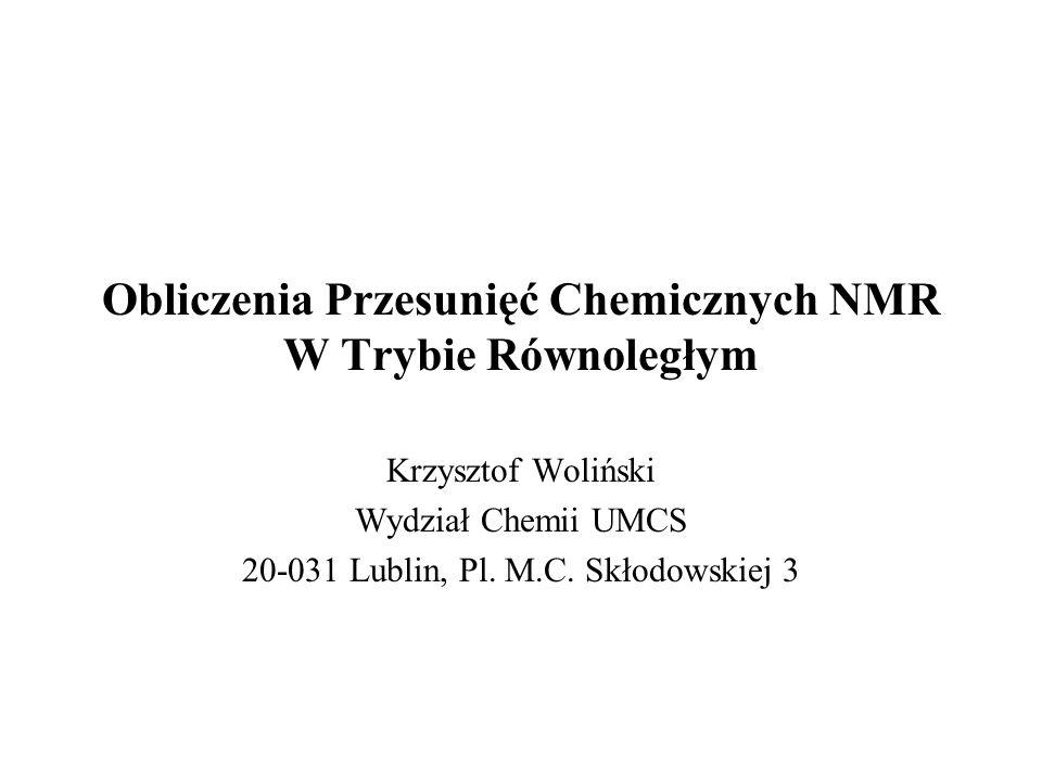 Obliczenia Przesunięć Chemicznych NMR W Trybie Równoległym Krzysztof Woliński Wydział Chemii UMCS 20-031 Lublin, Pl. M.C. Skłodowskiej 3