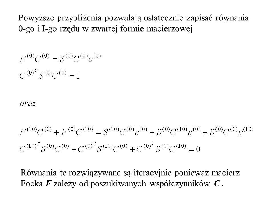 Powyższe przybliżenia pozwalają ostatecznie zapisać równania 0-go i I-go rzędu w zwartej formie macierzowej Równania te rozwiązywane są iteracyjnie ponieważ macierz Focka F zależy od poszukiwanych współczynników C.