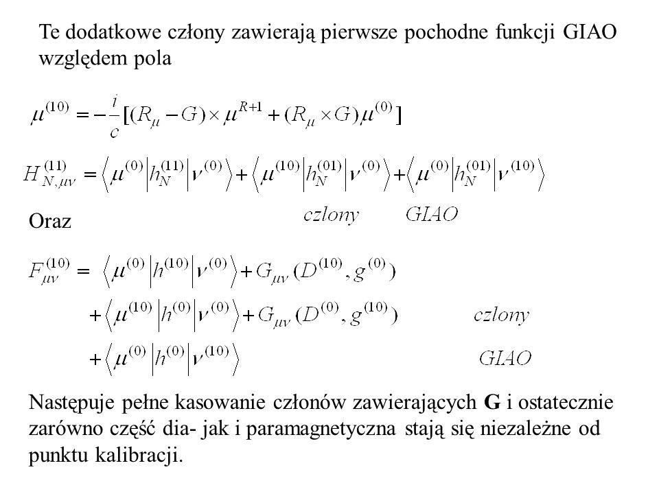 Te dodatkowe człony zawierają pierwsze pochodne funkcji GIAO względem pola Oraz Następuje pełne kasowanie członów zawierających G i ostatecznie zarówno część dia- jak i paramagnetyczna stają się niezależne od punktu kalibracji.