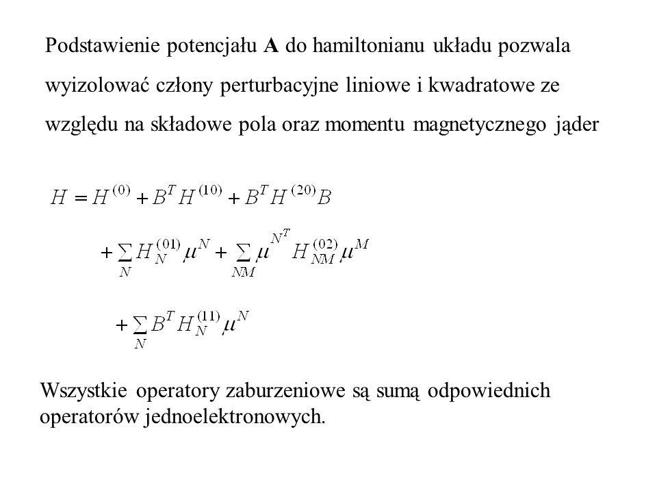 Podstawienie potencjału A do hamiltonianu układu pozwala wyizolować człony perturbacyjne liniowe i kwadratowe ze względu na składowe pola oraz momentu magnetycznego jąder Wszystkie operatory zaburzeniowe są sumą odpowiednich operatorów jednoelektronowych.