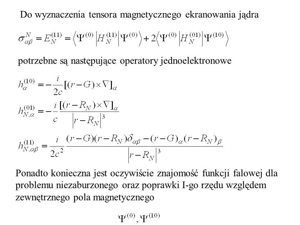 Ponadto konieczna jest oczywiście znajomość funkcji falowej dla problemu niezaburzonego oraz poprawki I-go rzędu względem zewnętrznego pola magnetycznego potrzebne są następujące operatory jednoelektronowe Do wyznaczenia tensora magnetycznego ekranowania jądra