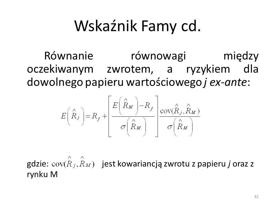 42 Wskaźnik Famy cd. Równanie równowagi między oczekiwanym zwrotem, a ryzykiem dla dowolnego papieru wartościowego j ex-ante: gdzie: jest kowariancją