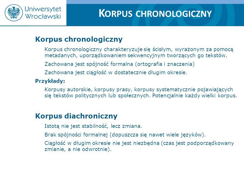 K ORPUS CHRONOLOGICZNY Korpus chronologiczny Korpus chronologiczny charakteryzuje się ścisłym, wyrażonym za pomocą metadanych, uporządkowaniem sekwenc