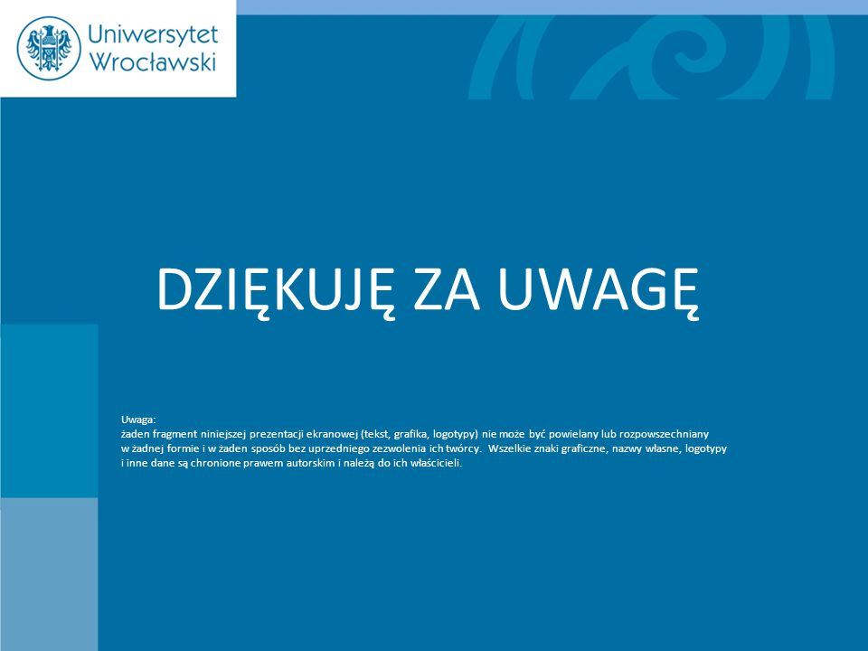 DZIĘKUJĘ ZA UWAGĘ Uwaga: żaden fragment niniejszej prezentacji ekranowej (tekst, grafika, logotypy) nie może być powielany lub rozpowszechniany w żadn