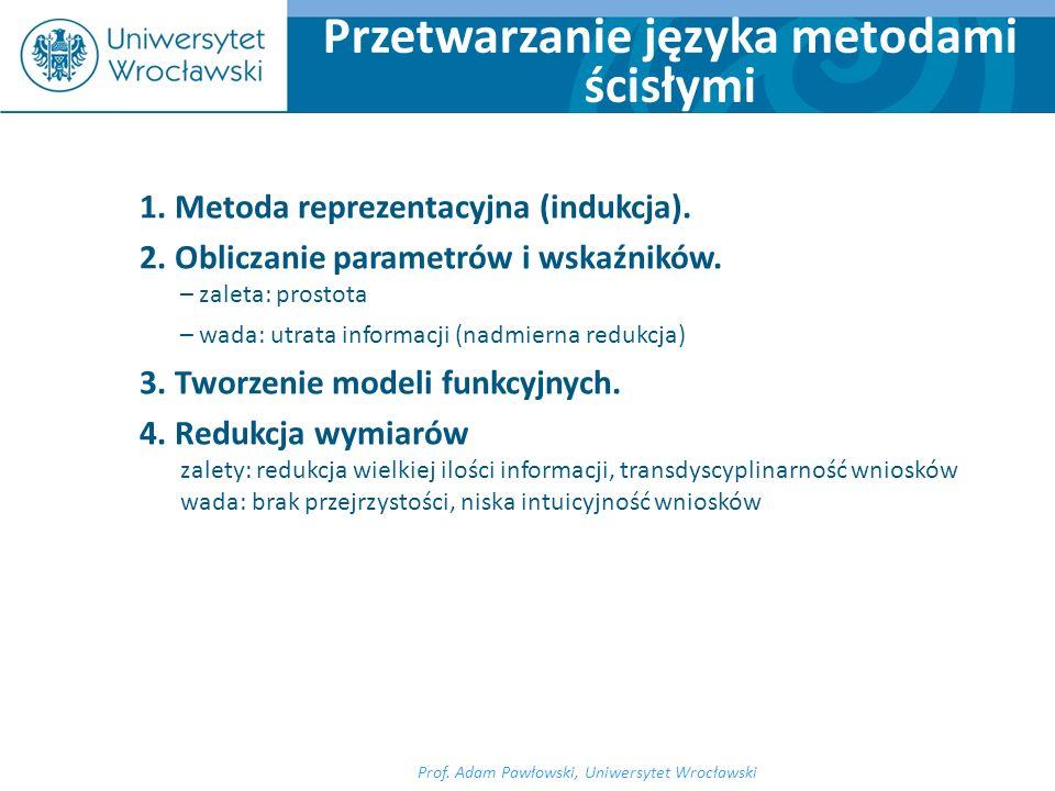 1. Metoda reprezentacyjna (indukcja). 2. Obliczanie parametrów i wskaźników. – zaleta: prostota – wada: utrata informacji (nadmierna redukcja) 3. Twor