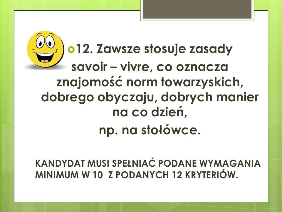  12. Zawsze stosuje zasady savoir – vivre, co oznacza znajomość norm towarzyskich, dobrego obyczaju, dobrych manier na co dzień, np. na stołówce. KAN