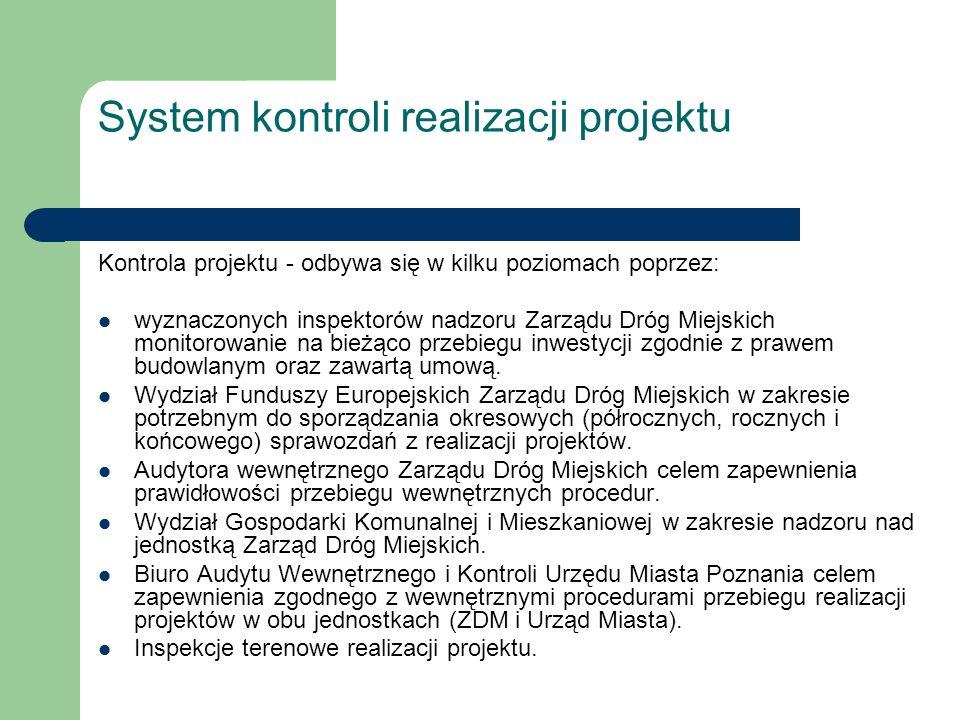 System kontroli realizacji projektu Kontrola projektu - odbywa się w kilku poziomach poprzez: wyznaczonych inspektorów nadzoru Zarządu Dróg Miejskich