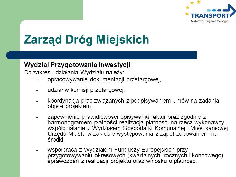 Zarząd Dróg Miejskich Wydział Przygotowania Inwestycji Do zakresu działania Wydziału należy: – opracowywanie dokumentacji przetargowej, – udział w kom
