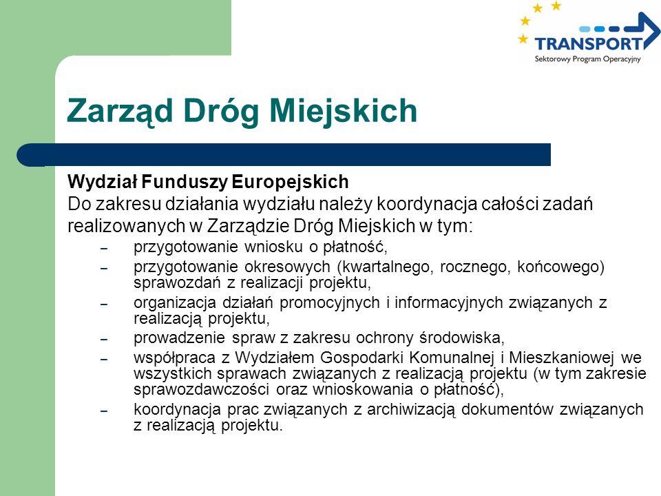 Zarząd Dróg Miejskich Wydział Funduszy Europejskich Do zakresu działania wydziału należy koordynacja całości zadań realizowanych w Zarządzie Dróg Miej