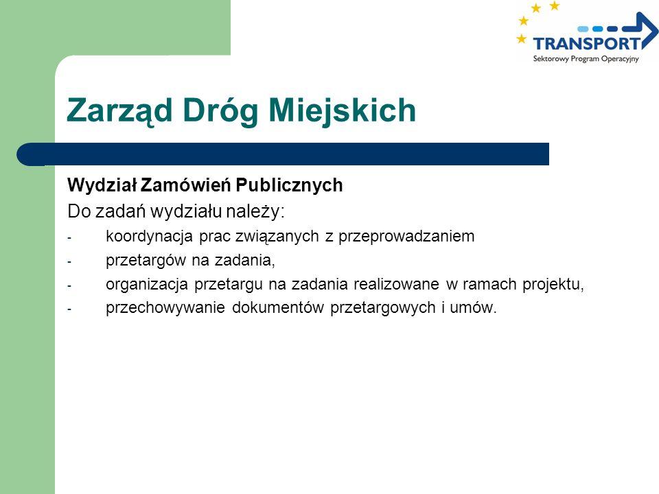 Zarząd Dróg Miejskich Wydział Zamówień Publicznych Do zadań wydziału należy: - koordynacja prac związanych z przeprowadzaniem - przetargów na zadania,