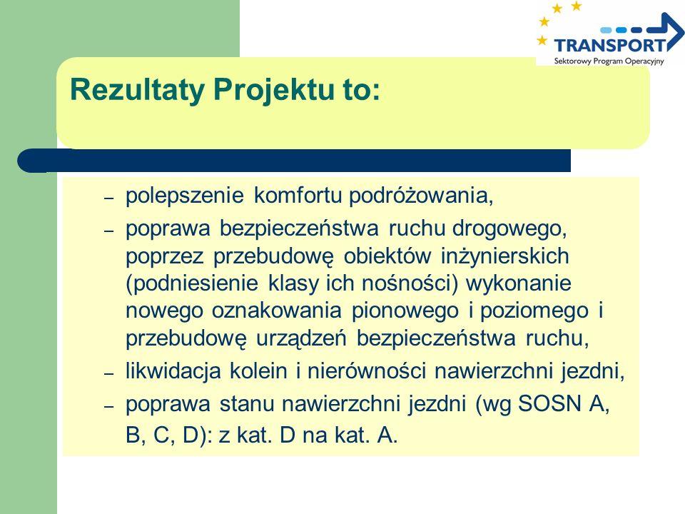 Rezultaty Projektu to: – polepszenie komfortu podróżowania, – poprawa bezpieczeństwa ruchu drogowego, poprzez przebudowę obiektów inżynierskich (podni