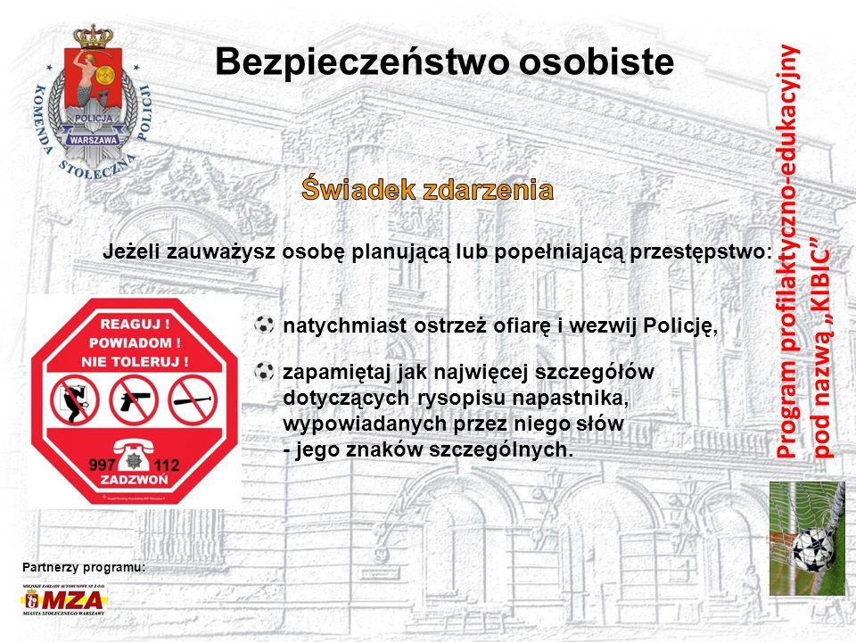 """Program profilaktyczno-edukacyjny pod nazwą """"KIBIC"""" Bezpieczeństwo osobiste Partnerzy programu: Jeżeli zauważysz osobę planującą lub popełniającą prze"""