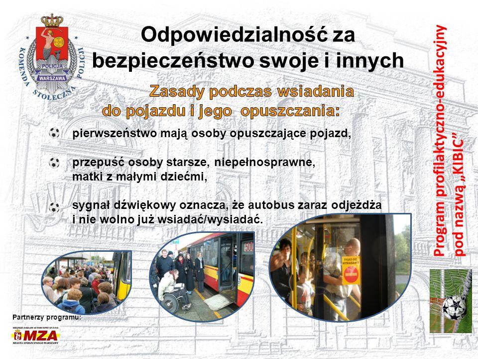 """Program profilaktyczno-edukacyjny pod nazwą """"KIBIC"""" Odpowiedzialność za bezpieczeństwo swoje i innych Partnerzy programu: pierwszeństwo mają osoby opu"""