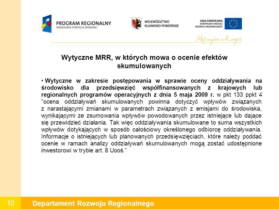 10 Departament Rozwoju Regionalnego W Wytyczne MRR, w których mowa o ocenie efektów skumulowanych Wytyczne w zakresie postępowania w sprawie oceny oddziaływania na środowisko dla przedsięwzięć współfinansowanych z krajowych lub regionalnych programów operacyjnych z dnia 5 maja 2009 r.