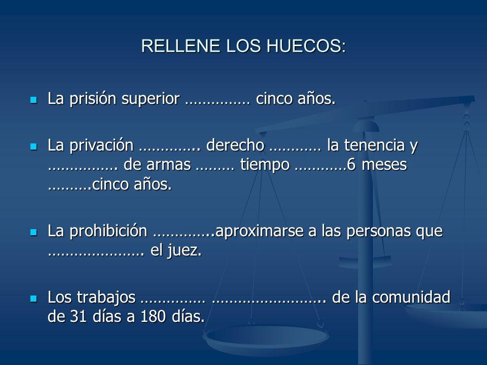 RELLENE LOS HUECOS: La prisión superior …………… cinco años.