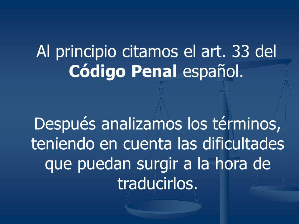 Al principio citamos el art. 33 del Código Penal español.