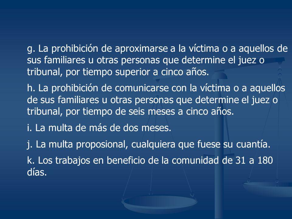 g. La prohibición de aproximarse a la víctima o a aquellos de sus familiares u otras personas que determine el juez o tribunal, por tiempo superior a