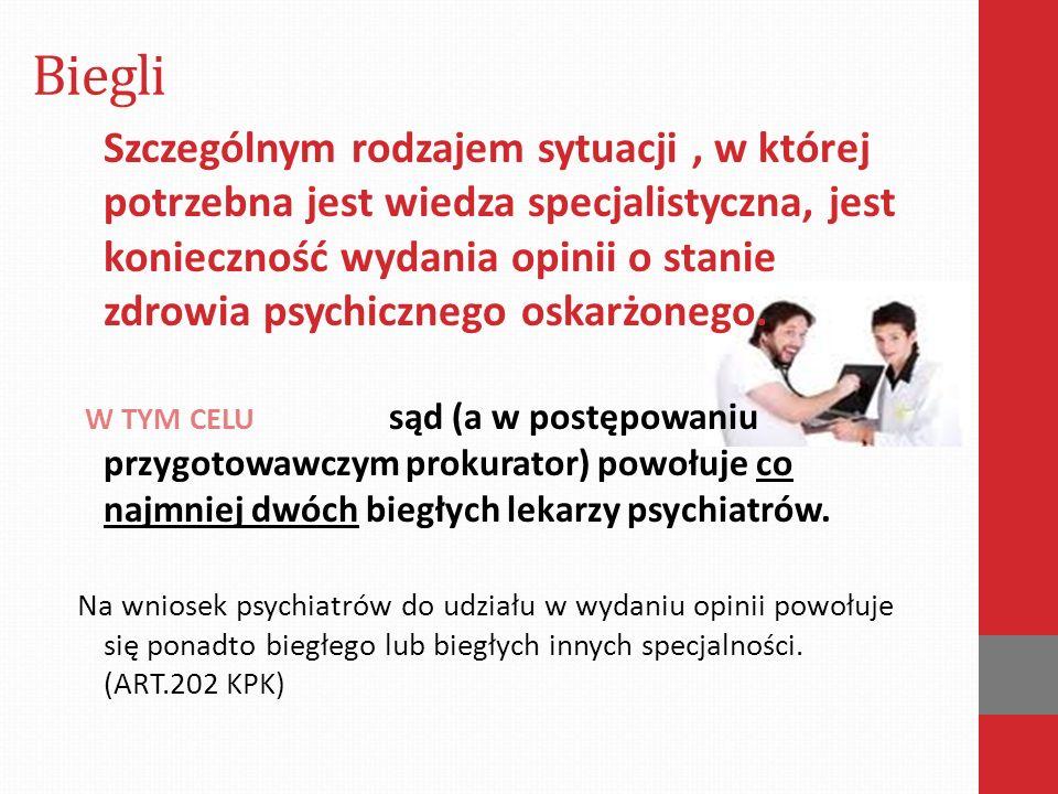 Biegli Szczególnym rodzajem sytuacji, w której potrzebna jest wiedza specjalistyczna, jest konieczność wydania opinii o stanie zdrowia psychicznego oskarżonego.