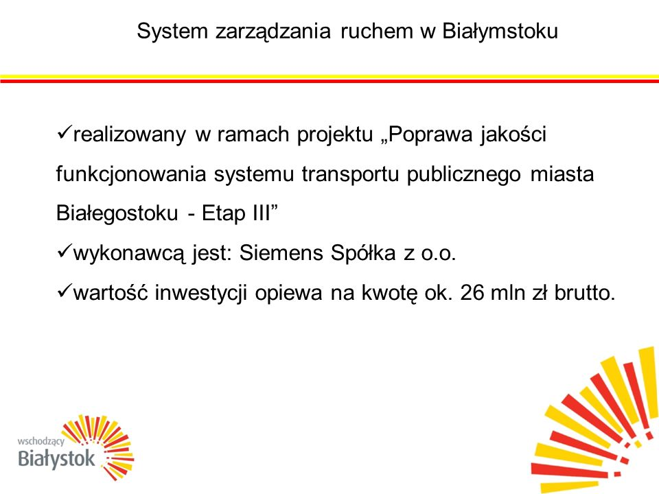 """System zarządzania ruchem w Białymstoku realizowany w ramach projektu """"Poprawa jakości funkcjonowania systemu transportu publicznego miasta Białegostoku - Etap III wykonawcą jest: Siemens Spółka z o.o."""