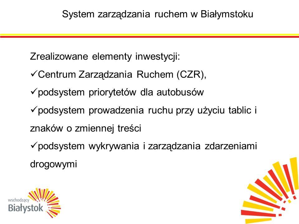 System zarządzania ruchem w Białymstoku Zrealizowane elementy inwestycji: Centrum Zarządzania Ruchem (CZR), podsystem priorytetów dla autobusów podsystem prowadzenia ruchu przy użyciu tablic i znaków o zmiennej treści podsystem wykrywania i zarządzania zdarzeniami drogowymi
