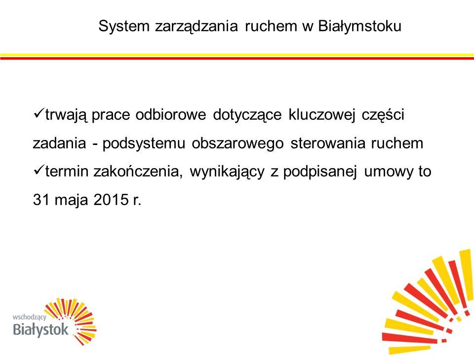 System zarządzania ruchem w Białymstoku trwają prace odbiorowe dotyczące kluczowej części zadania - podsystemu obszarowego sterowania ruchem termin zakończenia, wynikający z podpisanej umowy to 31 maja 2015 r.