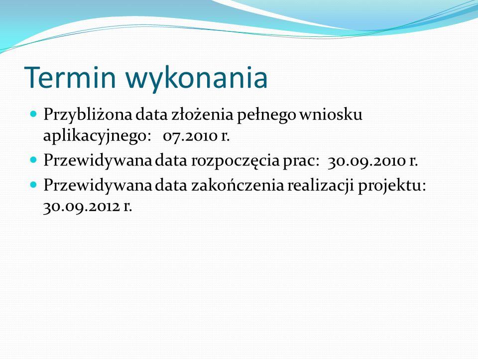 Termin wykonania Przybliżona data złożenia pełnego wniosku aplikacyjnego: 07.2010 r.