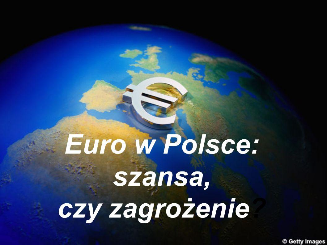 Euro w Polsce: szansa, czy zagrożenie