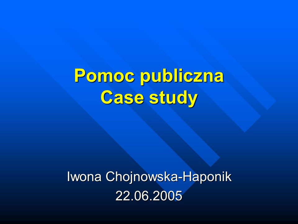 Pomoc publiczna Case study Iwona Chojnowska-Haponik 22.06.2005