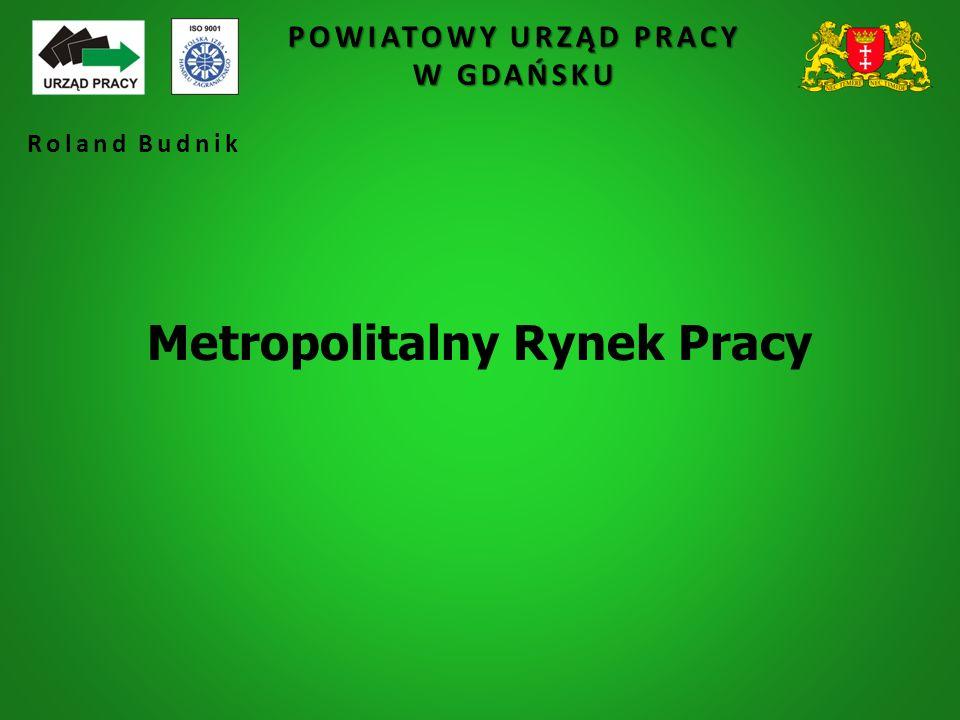 POWIATOWY URZĄD PRACY W GDAŃSKU Metropolitalny Rynek Pracy Roland Budnik
