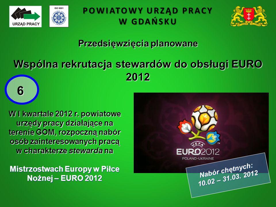 POWIATOWY URZĄD PRACY W GDAŃSKU Przedsięwzięcia planowane Wspólna rekrutacja stewardów do obsługi EURO 2012 W I kwartale 2012 r. powiatowe urzędy prac