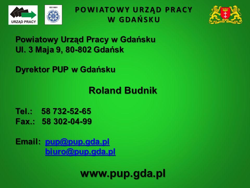 POWIATOWY URZĄD PRACY W GDAŃSKU Powiatowy Urząd Pracy w Gdańsku Ul. 3 Maja 9, 80-802 Gdańsk Dyrektor PUP w Gdańsku Roland Budnik Tel.: 58 732-52-65 Fa