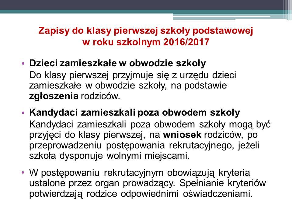 Zapisy do klasy pierwszej szkoły podstawowej w roku szkolnym 2016/2017 Dzieci zamieszkałe w obwodzie szkoły Do klasy pierwszej przyjmuje się z urzędu dzieci zamieszkałe w obwodzie szkoły, na podstawie zgłoszenia rodziców.