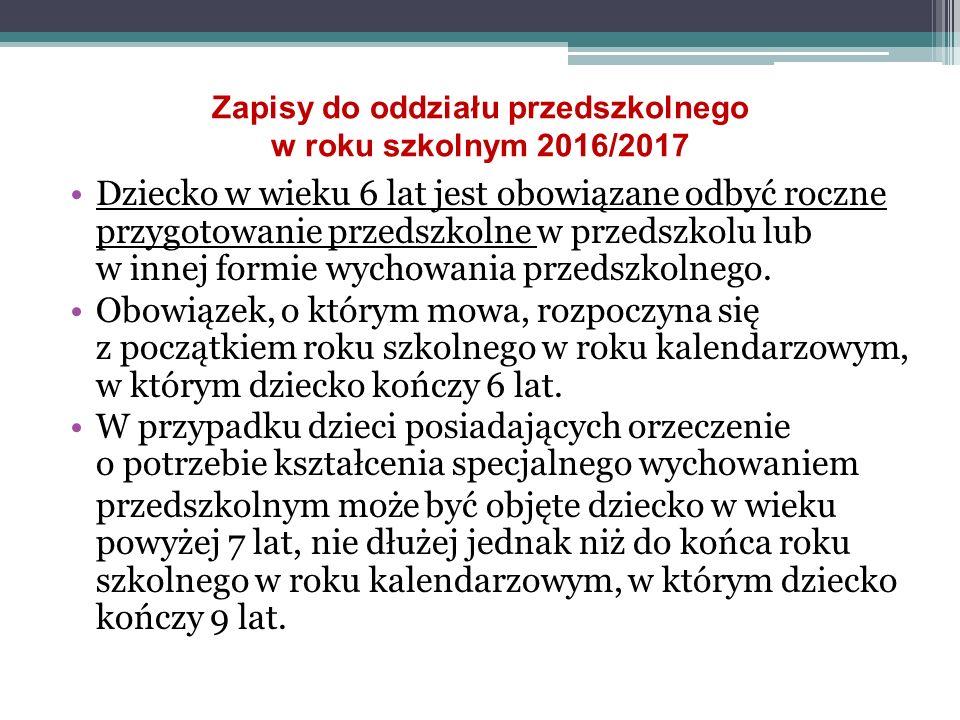 Zapisy do oddziału przedszkolnego w roku szkolnym 2016/2017 Dziecko w wieku 6 lat jest obowiązane odbyć roczne przygotowanie przedszkolne w przedszkolu lub w innej formie wychowania przedszkolnego.