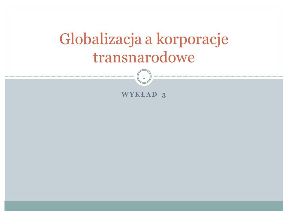 WYKŁAD 3 Globalizacja a korporacje transnarodowe 1