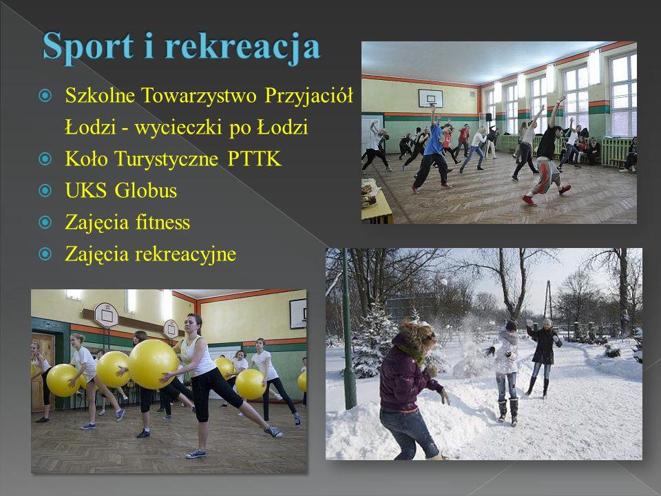  Szkolne Towarzystwo Przyjaciół Łodzi - wycieczki po Łodzi  Koło Turystyczne PTTK  UKS Globus  Zajęcia fitness  Zajęcia rekreacyjne