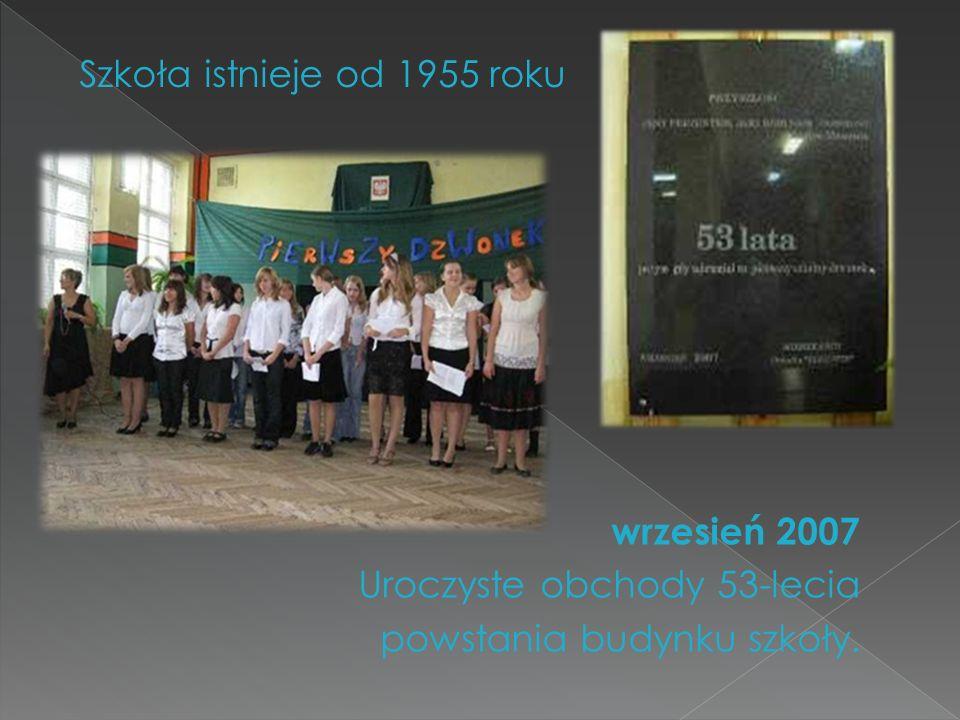 wrzesień 2007 Uroczyste obchody 53-lecia powstania budynku szkoły. Szkoła istnieje od 1955 roku