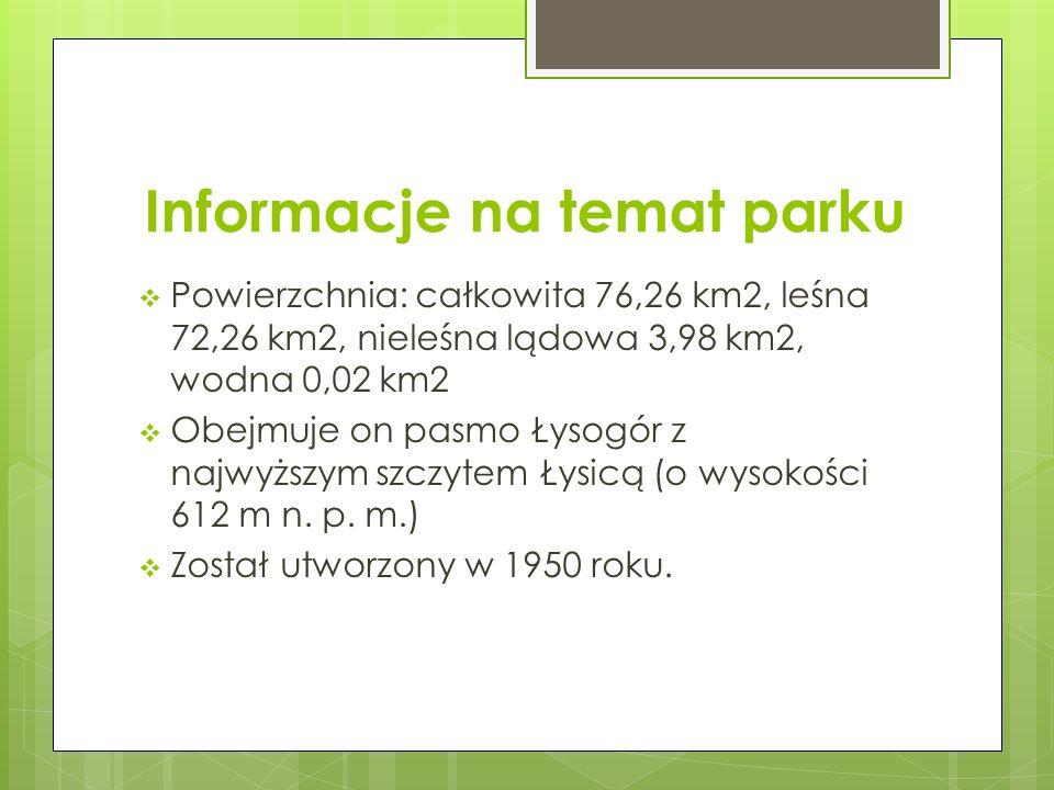 Informacje na temat parku  Powierzchnia: całkowita 76,26 km2, leśna 72,26 km2, nieleśna lądowa 3,98 km2, wodna 0,02 km2  Obejmuje on pasmo Łysogór z najwyższym szczytem Łysicą (o wysokości 612 m n.