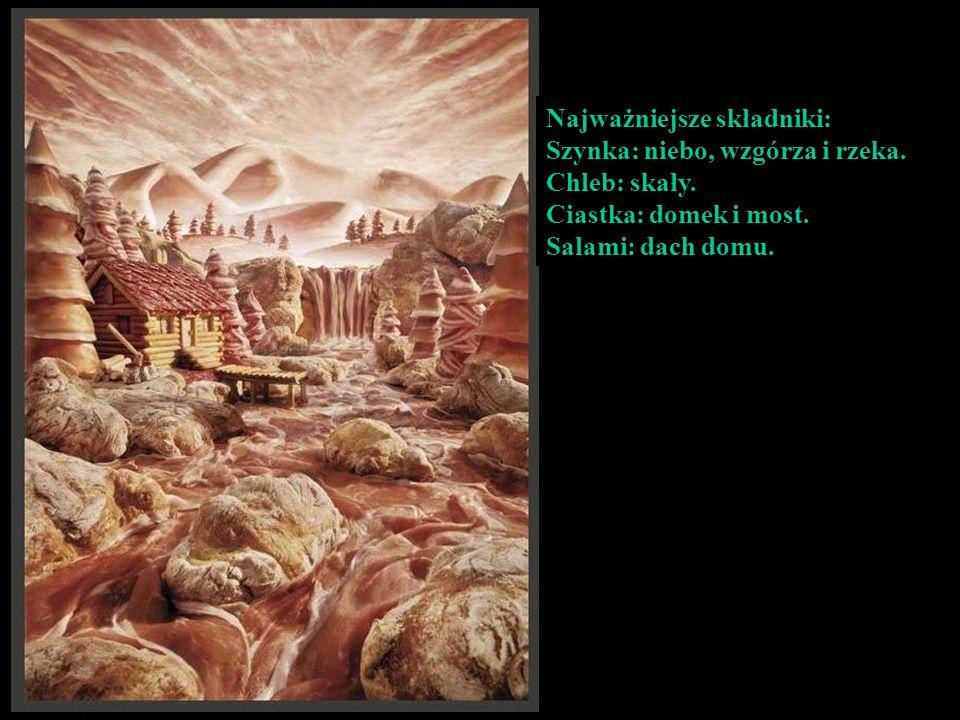 Najważniejsze składniki: Szynka: niebo, wzgórza i rzeka.