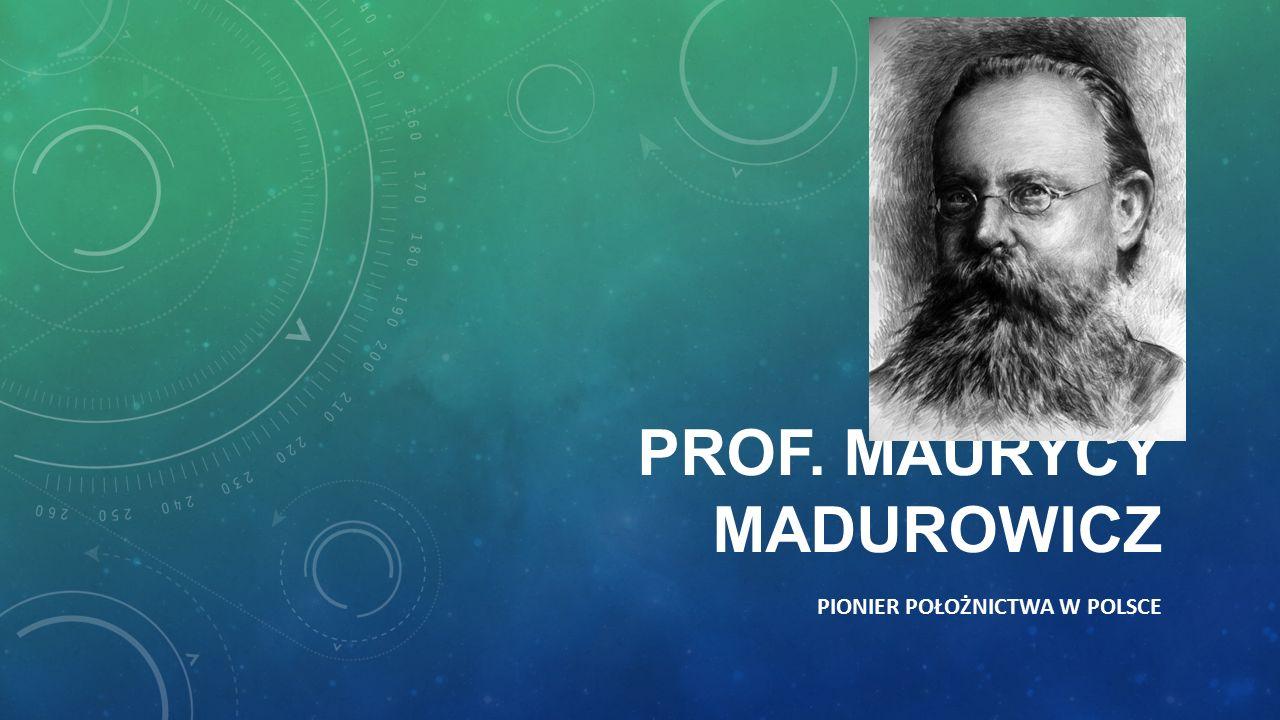 PROF. MAURYCY MADUROWICZ PIONIER POŁOŻNICTWA W POLSCE